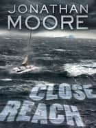 Close Reach - A Novel ebook by Jonathan Moore