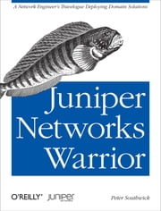 Juniper Networks Warrior - A Guide to the Rise of Juniper Networks Implementations ebook by Peter Southwick