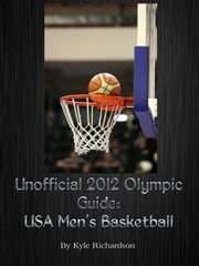 Unofficial 2012 Olympic Guides: USA Men's Basketball ebook by Kyle Richardson