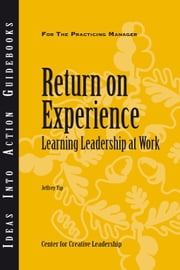 Return on Experience: Learning Leadership at Work ebook by Yip, Jeffrey