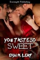 You Taste So Sweet ebook by Erin M. Leaf