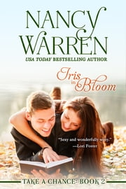 Iris in Bloom, Take a Chance, Book 2 ebook by Nancy Warren