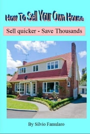 How To Sell Your Own House ebook by Silvio Famularo