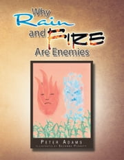 Why Rain and Fire Are Enemies ebook by Peter Adams