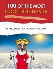 100 of the Most Cool Dog Names ebook by alex trostanetskiy, vadim kravetsky