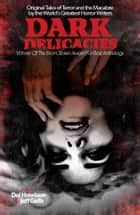 Dark Delicacies - Original Tales of Terror and the Macabre by the World's Greatest Horror Writers ebook by Del Howison, Jeff Gelb