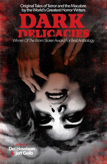 Dark Delicacies - Original Tales of Terror and the Macabre by the World's Greatest Horror Writers ebook by Del Howison,Jeff Gelb