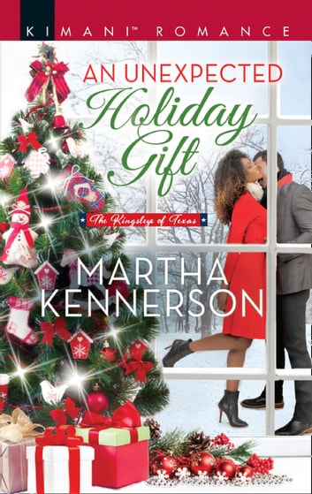 An Unexpected Holiday Gift (Mills & Boon Kimani) (The Kingsleys of Texas, Book 2) ebook by Martha Kennerson