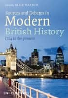 Sources and Debates in Modern British History - 1714 to the Present ebook by Ellis Wasson