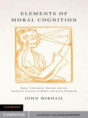Elements of Moral Cognition - Rawls' Linguistic Analogy and the Cognitive Science of Moral and Legal Judgment ebook by John Mikhail