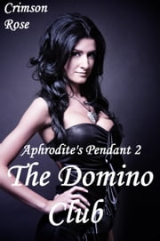 Aphordite's Pendant 2: The Domino Club ebook by Crimson Rose