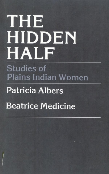 The Hidden Half - Studies of Plains Indian Women ebook by Patricia Albers,Beatrice Medicine