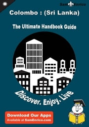 Ultimate Handbook Guide to Colombo : (Sri Lanka) Travel Guide - Ultimate Handbook Guide to Colombo : (Sri Lanka) Travel Guide ebook by Loan Bolt