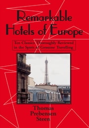 Remarkable Hotels of Europe - Ten Classics Thoroughly Reviewed in the Spirit of Genuine Travelling ebook by Thomas Prebensen Steen