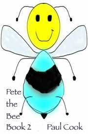 Pete the Bee - Book 2 ebook by Paul Cook