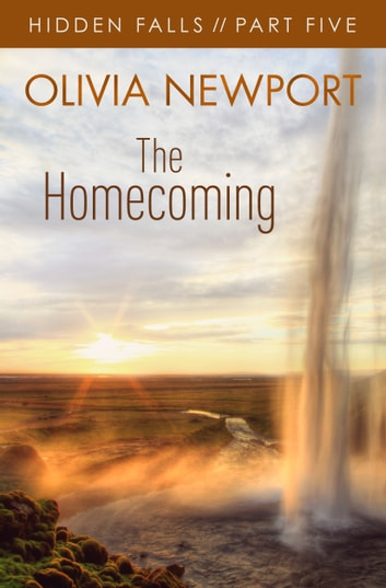Hidden Falls: The Homecoming - Part 5 ebook by Olivia Newport