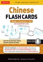Chinese Flash Cards Kit Ebook Volume 1 - Characters 1-349: HSK Elementary Level (Downloadable Audio Included) ebook by Philip Yungkin Lee, Jun Yang Ph.D.