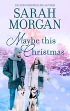 Maybe This Christmas ebook by Sarah Morgan