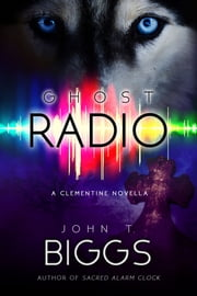 Ghost Radio - A Clementine Novella ebook by John T. Biggs