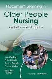 Placement Learning in Older People Nursing - A guide for students in practice ebook by Julie McGarry,Philip Clissett,Davina Porock,Wendy Louise Walker,Karen Holland