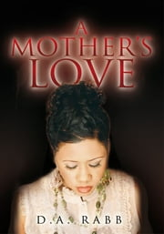 A Mother's Love ebook by D.A. Rabb