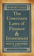 The Unwritten Laws of Finance and Investment ebook by Robert Cole