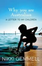 Why You Are Australian - A Letter to My Children ebook by Nikki Gemmell