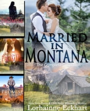 Married in Montana - Books 1 - 3, Boxed Set: His Promise, Love's Promise, A Promise of Forever ebook by Lorhainne Eckhart