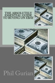 The Absolutely Essential Guide To Buying On eBay ebook by Phil Gurian