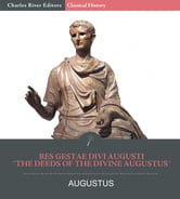 The Deeds of the Divine Augustus (Res Gestae Divi Augusti) ebook by Caesar Augustus, Charles River Editors
