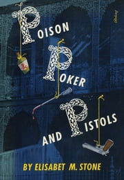 Poison, Poker and Pistols ebook by Elisabet M. Stone