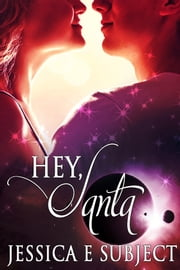 Hey, Santa ebook by Jessica E. Subject