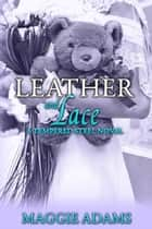 Leather and Lace - A Tempered Steel Novel, #2 ebook by Maggie Adams
