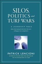 Silos, Politics and Turf Wars - A Leadership Fable About Destroying the Barriers That Turn Colleagues Into Competitors ebook by Patrick M. Lencioni