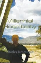 Millennial Hospitality ebook by Charles James Hall