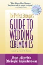 The Perfect Stranger's Guide to Wedding Ceremonies ebook by Stuart M. Matlins