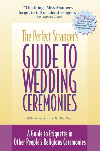 The Perfect Stranger's Guide to Wedding Ceremonies - A Guide to Etiquette in Other People's Religious Ceremonies ebook by