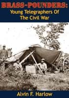 Brass-Pounders: Young Telegraphers Of The Civil War ebook by Alvin F.  Harlow