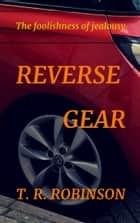 Reverse Gear ebook by T. R. Robinson