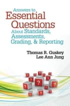 Answers to Essential Questions About Standards, Assessments, Grading, and Reporting ebook by Thomas R. Guskey, Lee Ann Jung