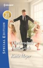 The Groom's Little Girls - A Single Dad Romance ebook by Katie Meyer