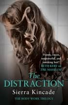 The Distraction: Body Work 2 eBook by Sierra Kincade