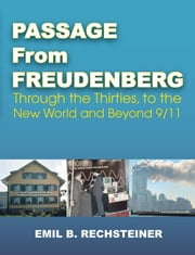 Passage From Freudenberg:Through The Thirties, To The New World And Beyond 9/11 ebook by Rechsteiner,Emil B.