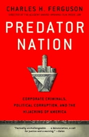 Predator Nation - Corporate Criminals, Political Corruption, and the Hijacking of America ebook by Charles H. Ferguson