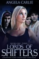 Lords of Shifters, Books 1 - 3: Loramendi's Story, Spider Wars, and Dark Horse - Lords of Shifters ebook by Angela Carlie