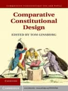 Comparative Constitutional Design ebook by Tom Ginsburg
