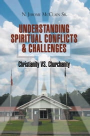 The Understanding Of Spiritual Conflicts & Challenges ebook by N. Jerome McClain Sr.