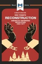 An Analysis of Eric Foner's Reconstruction - America's Unfinished Revolution 1863-1877 ebook by Jason Xidias