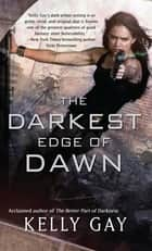 The Darkest Edge of Dawn ebook by Kelly Gay