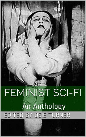 Feminist Sci-Fi - An Anthology ebook by Osie Turner,Charlotte Perkins Gilman,Francis Stevens
